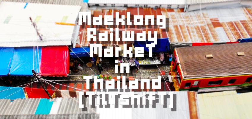 Maeklong Railway Market in Thailand [Tiltshift]